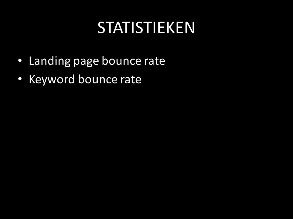 STATISTIEKEN Landing page bounce rate Keyword bounce rate