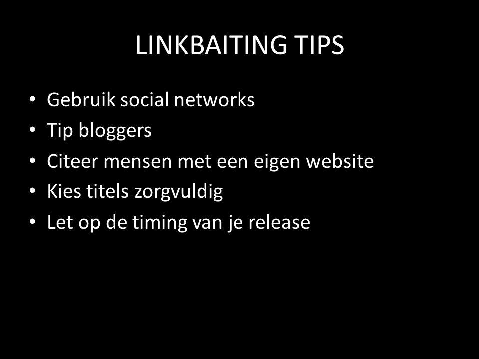 LINKBAITING TIPS Gebruik social networks Tip bloggers Citeer mensen met een eigen website Kies titels zorgvuldig Let op de timing van je release