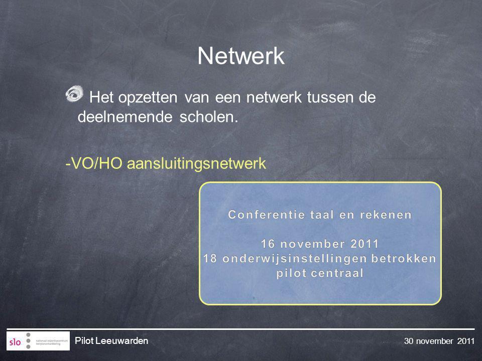 30 november 2011 Pilot Leeuwarden Netwerk Het opzetten van een netwerk tussen de deelnemende scholen. -VO/HO aansluitingsnetwerk