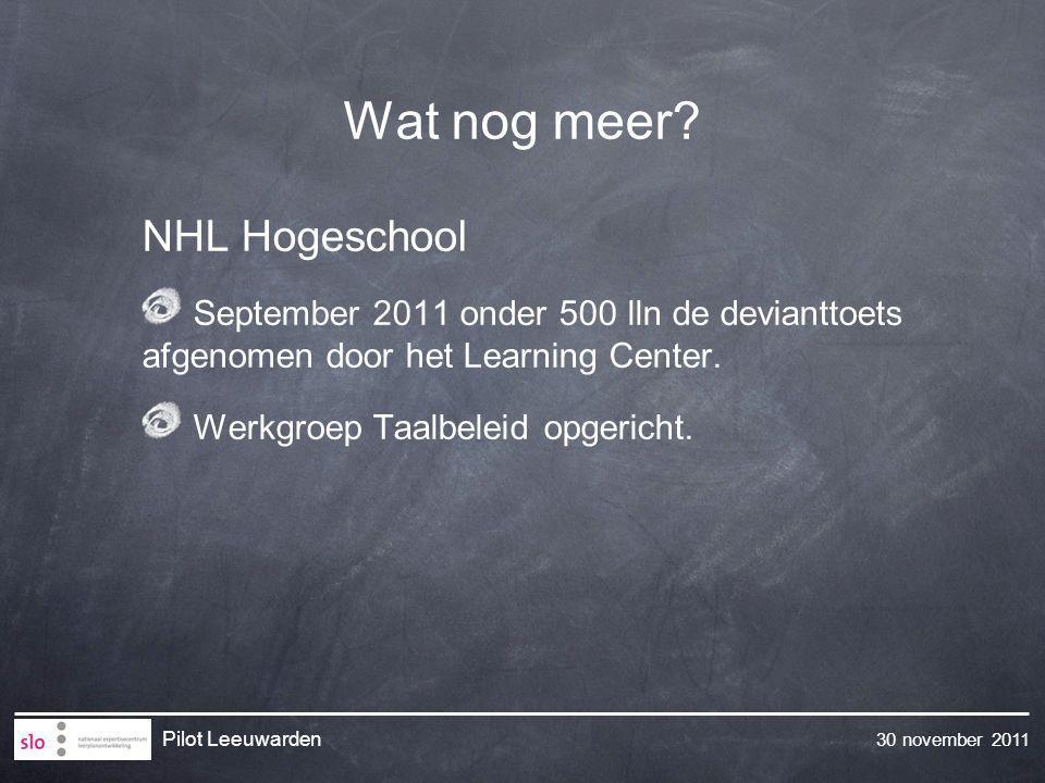 30 november 2011 Pilot Leeuwarden Wat nog meer? NHL Hogeschool September 2011 onder 500 lln de devianttoets afgenomen door het Learning Center. Werkgr