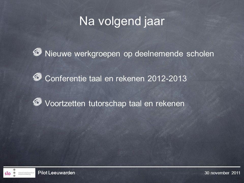 30 november 2011 Pilot Leeuwarden Na volgend jaar Nieuwe werkgroepen op deelnemende scholen Conferentie taal en rekenen 2012-2013 Voortzetten tutorsch