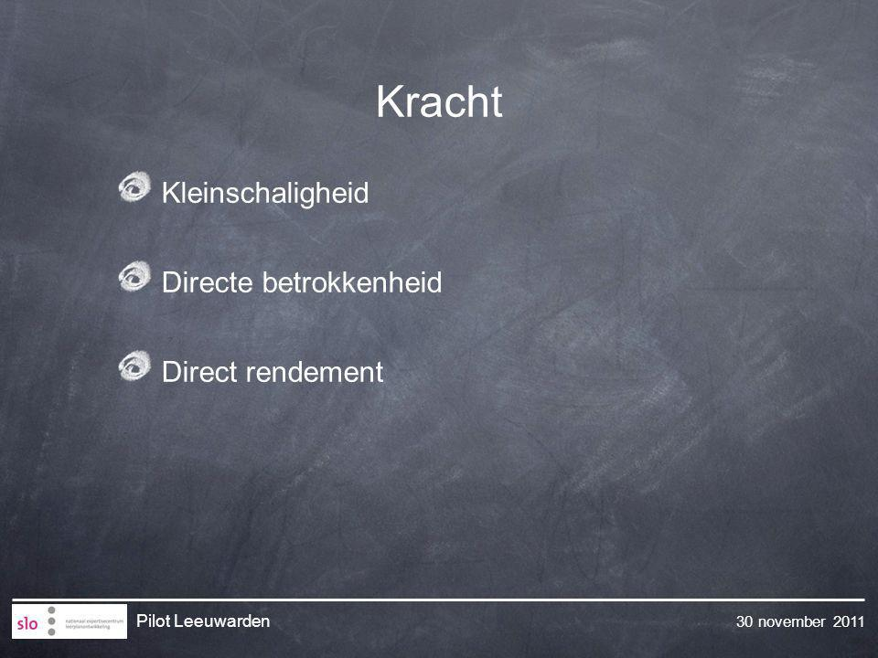 30 november 2011 Pilot Leeuwarden Kracht Kleinschaligheid Directe betrokkenheid Direct rendement