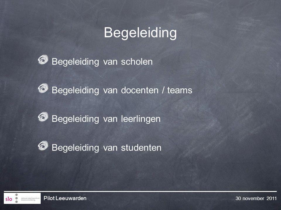 30 november 2011 Pilot Leeuwarden Begeleiding Begeleiding van scholen Begeleiding van docenten / teams Begeleiding van leerlingen Begeleiding van stud