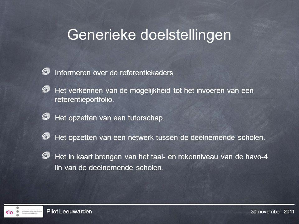 30 november 2011 Pilot Leeuwarden Generieke doelstellingen Informeren over de referentiekaders. Het verkennen van de mogelijkheid tot het invoeren van