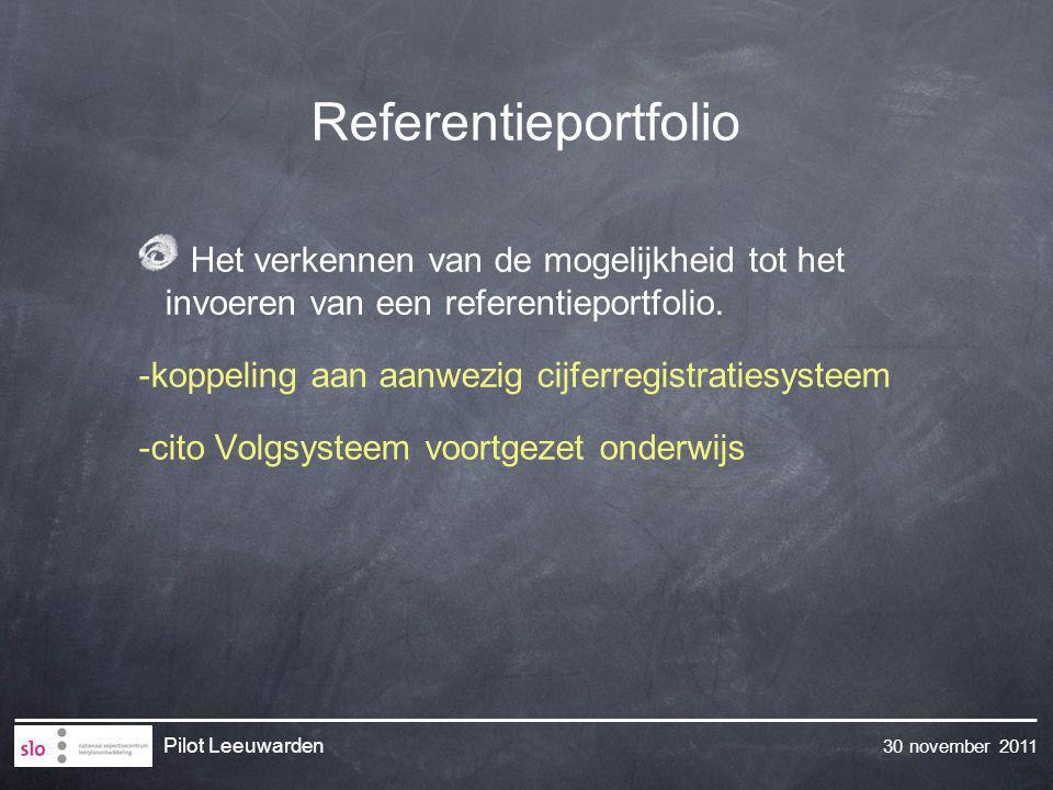 30 november 2011 Pilot Leeuwarden Referentieportfolio Het verkennen van de mogelijkheid tot het invoeren van een referentieportfolio. -koppeling aan a