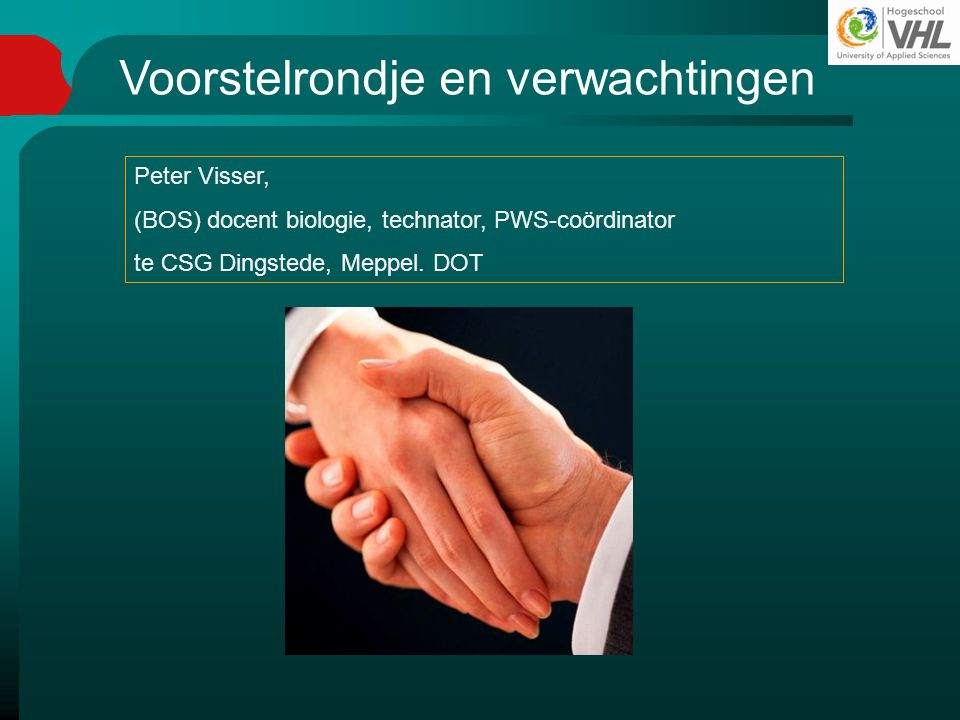 Voorstelrondje en verwachtingen Peter Visser, (BOS) docent biologie, technator, PWS-coördinator te CSG Dingstede, Meppel. DOT
