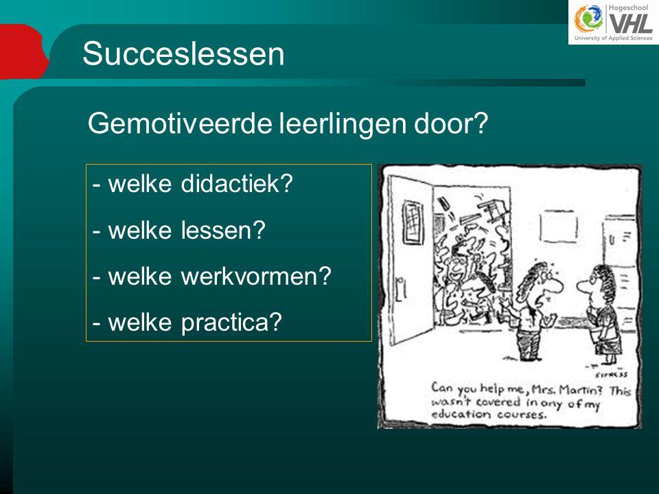 Succeslessen - welke didactiek? - welke lessen? - welke werkvormen? - welke practica? Gemotiveerde leerlingen door?