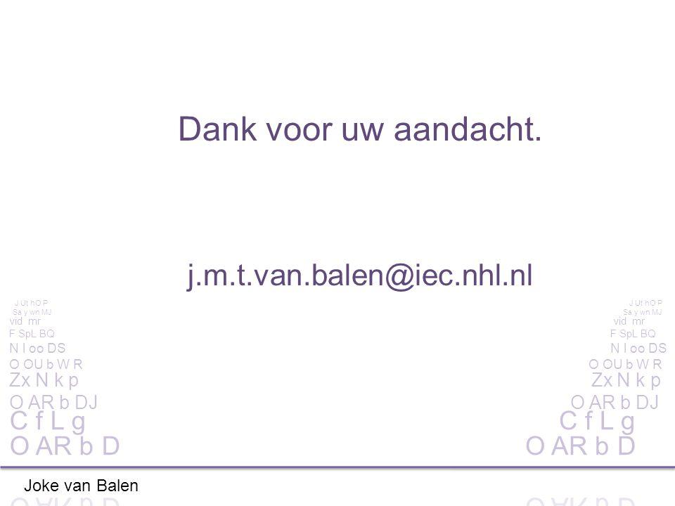 Dank voor uw aandacht. j.m.t.van.balen@iec.nhl.nl Joke van Balen