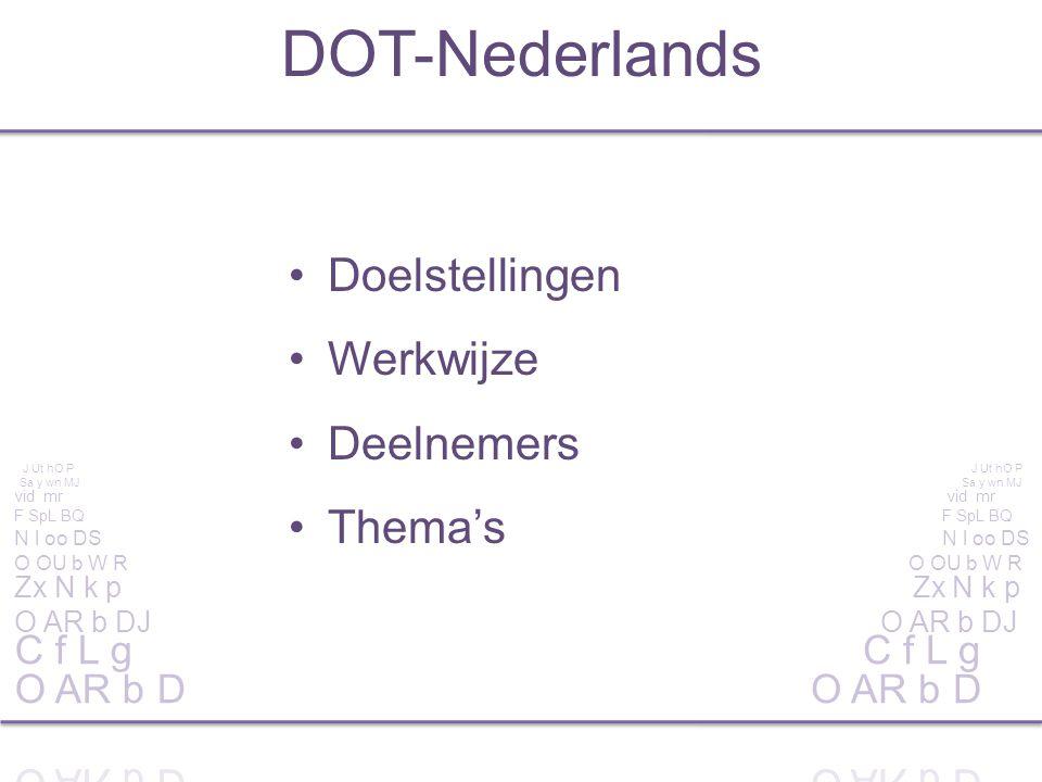 Doelstellingen Werkwijze Deelnemers Thema's DOT-Nederlands