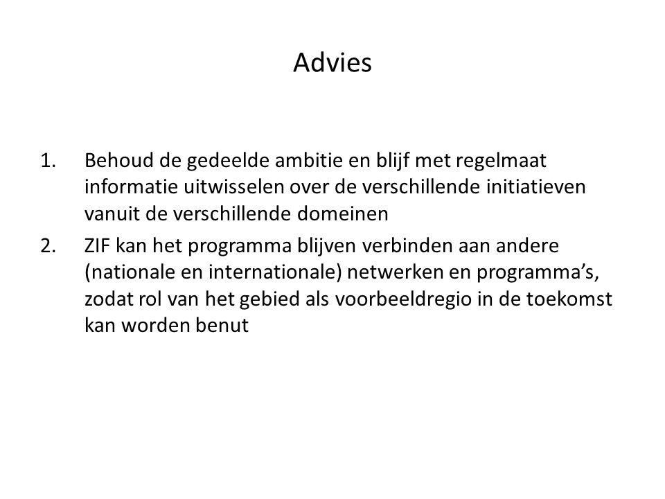 Advies 1.Behoud de gedeelde ambitie en blijf met regelmaat informatie uitwisselen over de verschillende initiatieven vanuit de verschillende domeinen