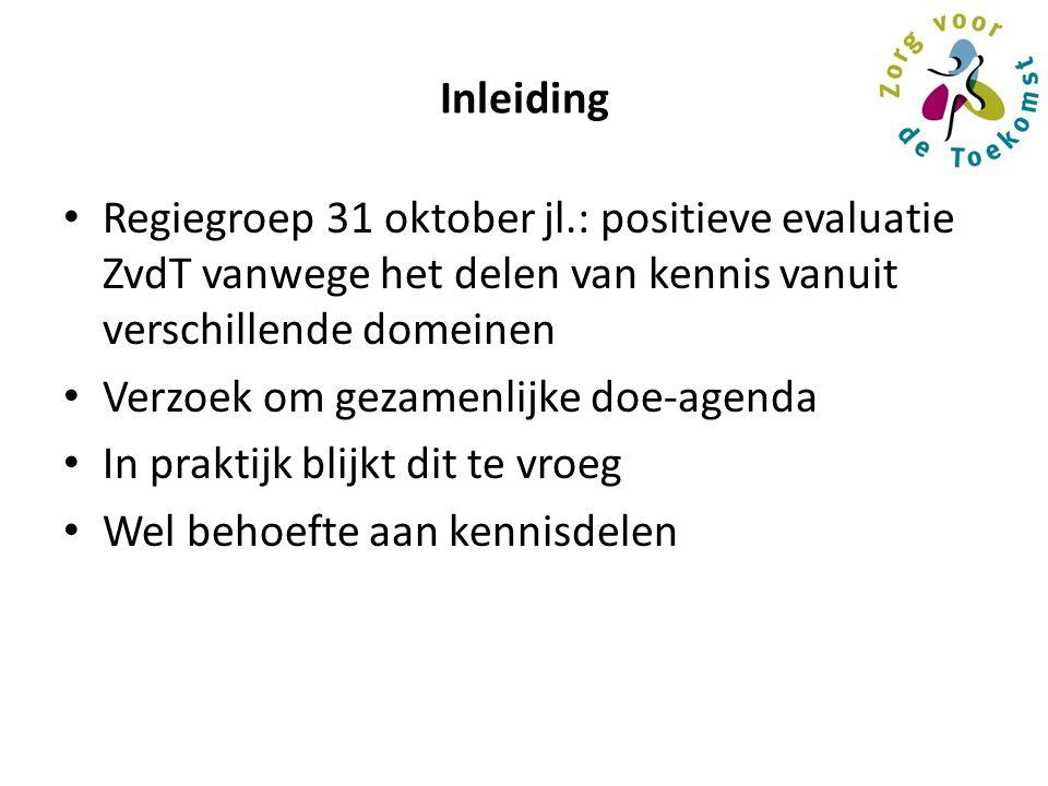Inleiding Regiegroep 31 oktober jl.: positieve evaluatie ZvdT vanwege het delen van kennis vanuit verschillende domeinen Verzoek om gezamenlijke doe-a
