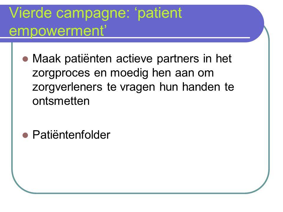 Vierde campagne: 'patient empowerment' Maak patiënten actieve partners in het zorgproces en moedig hen aan om zorgverleners te vragen hun handen te on