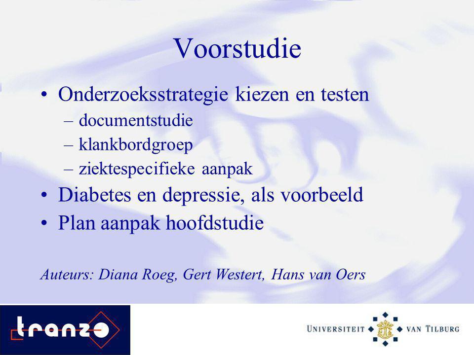 Voorstudie Onderzoeksstrategie kiezen en testen –documentstudie –klankbordgroep –ziektespecifieke aanpak Diabetes en depressie, als voorbeeld Plan aanpak hoofdstudie Auteurs: Diana Roeg, Gert Westert, Hans van Oers