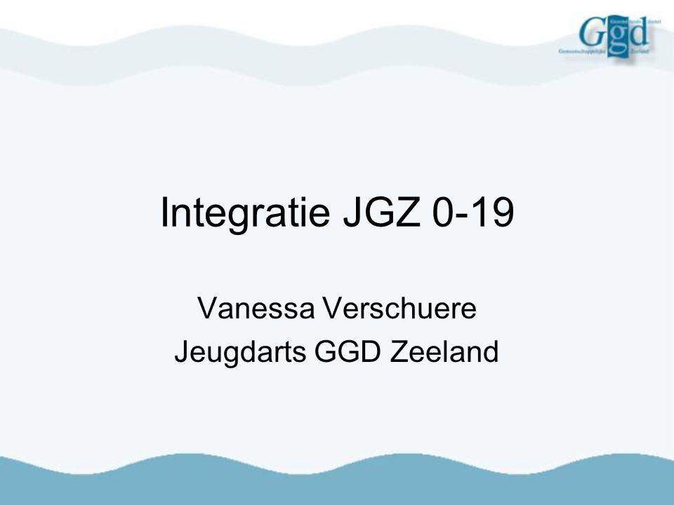 Integratie JGZ 0-19 Vanessa Verschuere Jeugdarts GGD Zeeland