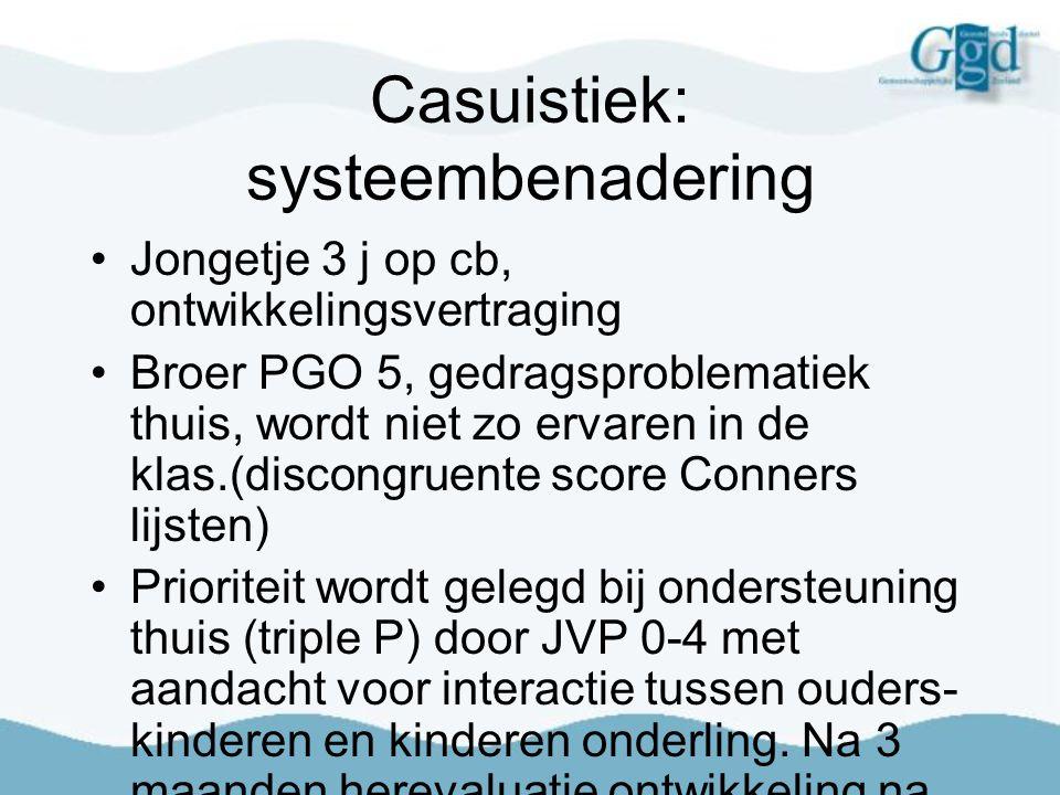 Casuistiek: systeembenadering Jongetje 3 j op cb, ontwikkelingsvertraging Broer PGO 5, gedragsproblematiek thuis, wordt niet zo ervaren in de klas.(di