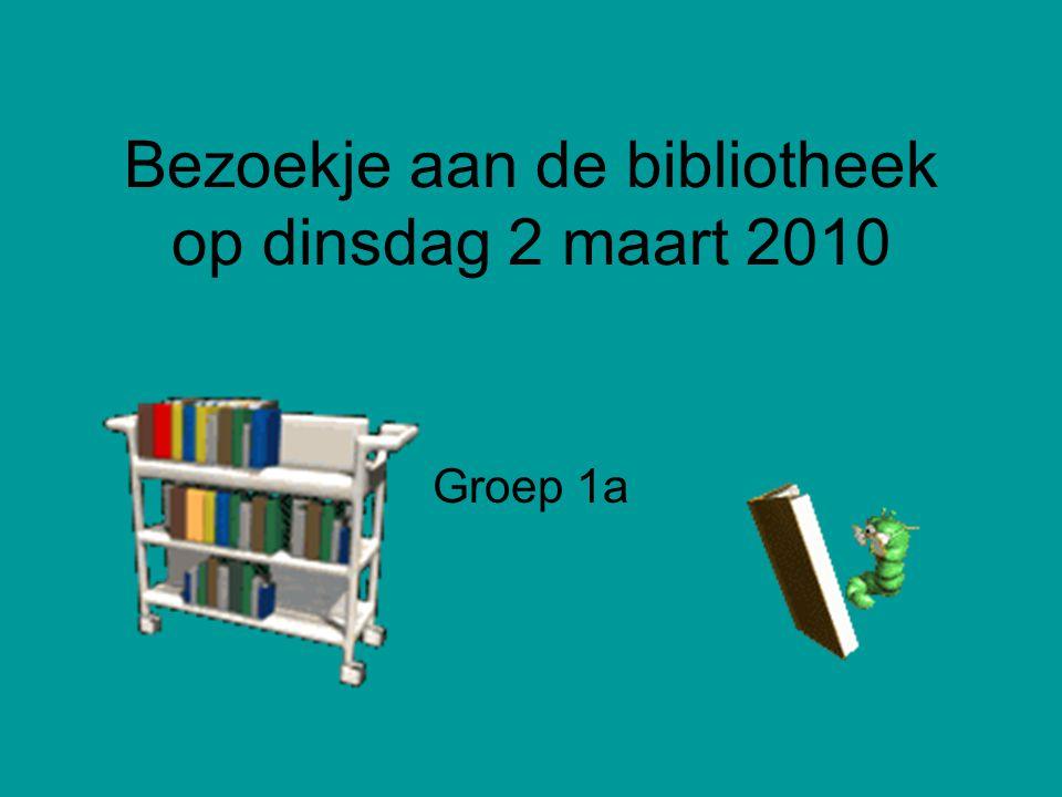 Bezoekje aan de bibliotheek op dinsdag 2 maart 2010 Groep 1a