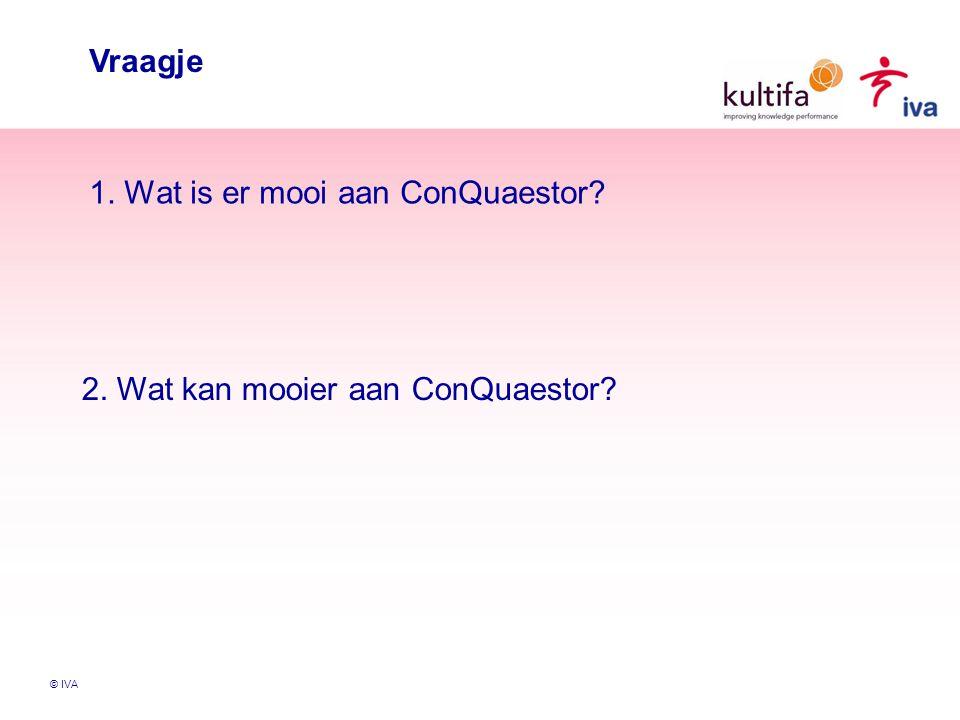 © IVA Vraagje 1. Wat is er mooi aan ConQuaestor 2. Wat kan mooier aan ConQuaestor