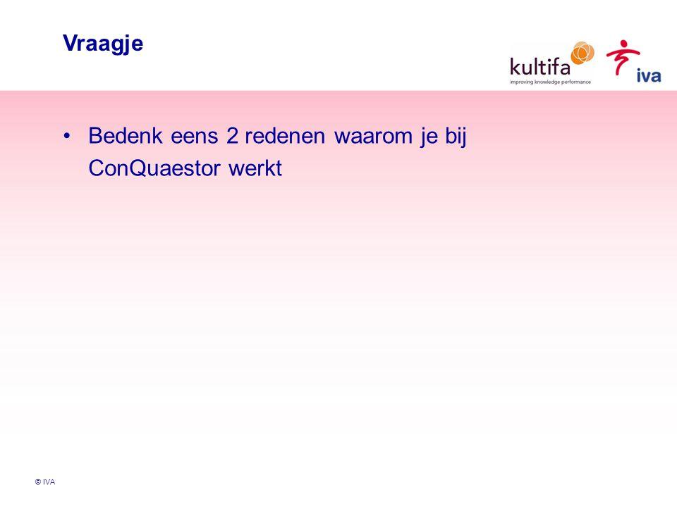 © IVA Vraagje Bedenk eens 2 redenen waarom je bij ConQuaestor werkt