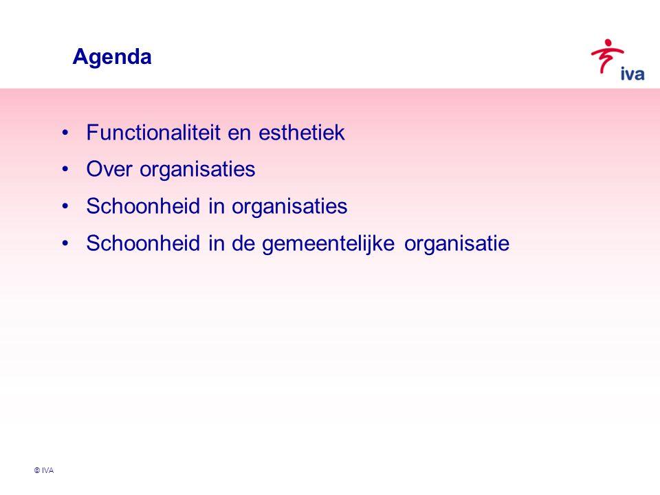 © IVA Agenda Functionaliteit en esthetiek Over organisaties Schoonheid in organisaties Schoonheid in de gemeentelijke organisatie