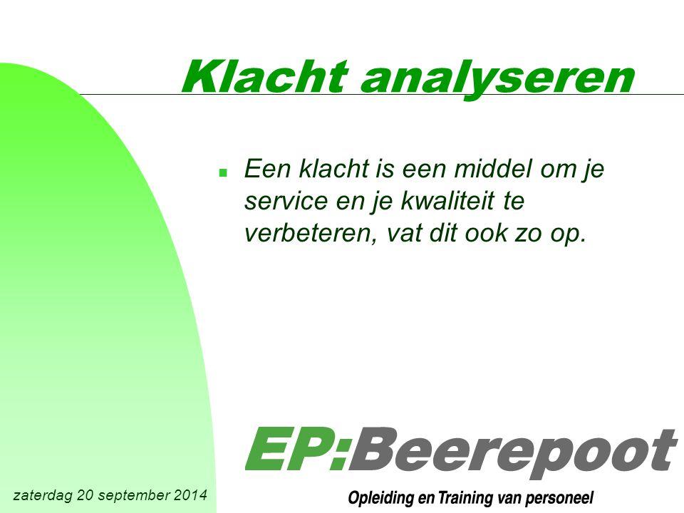 zaterdag 20 september 2014 Klacht analyseren n Een klacht is een middel om je service en je kwaliteit te verbeteren, vat dit ook zo op.