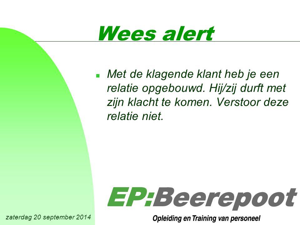 zaterdag 20 september 2014 Wees alert n Met de klagende klant heb je een relatie opgebouwd.