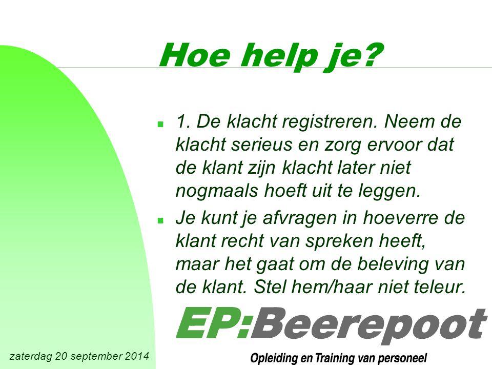 zaterdag 20 september 2014 Hoe help je. n 1. De klacht registreren.