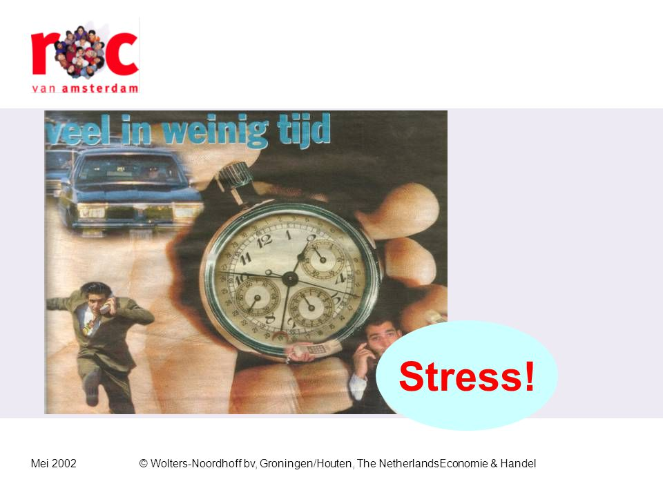 Mei 2002© Wolters-Noordhoff bv, Groningen/Houten, The NetherlandsEconomie & Handel Stress!