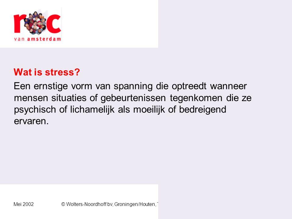 Mei 2002© Wolters-Noordhoff bv, Groningen/Houten, The NetherlandsEconomie & Handel Fases van Stress Spanning Stress Overspannen Burn-out Hoeft niet persé negatief te zijn.