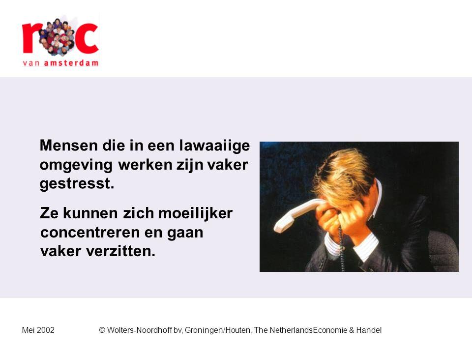 Mei 2002© Wolters-Noordhoff bv, Groningen/Houten, The NetherlandsEconomie & Handel Mensen die in een lawaaiige omgeving werken zijn vaker gestresst.