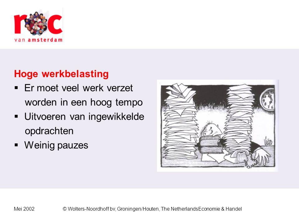 Mei 2002© Wolters-Noordhoff bv, Groningen/Houten, The NetherlandsEconomie & Handel Hoge werkbelasting  Er moet veel werk verzet worden in een hoog tempo  Uitvoeren van ingewikkelde opdrachten  Weinig pauzes