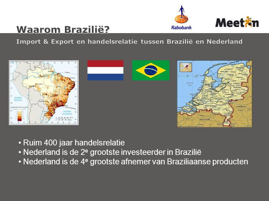 Ruim 400 jaar handelsrelatie Nederland is de 2 e grootste investeerder in Brazilië Nederland is de 4 e grootste afnemer van Braziliaanse producten