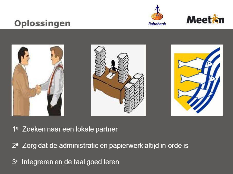 Oplossingen 1 e Zoeken naar een lokale partner 2 e Zorg dat de administratie en papierwerk altijd in orde is 3 e Integreren en de taal goed leren