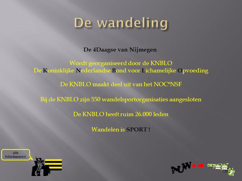 Alle Schiedammers! De 4Daagse van Nijmegen Wordt georganiseerd door de KNBLO De K oninklijke N ederlandse B ond voor L ichamelijke O pvoeding De KNBLO