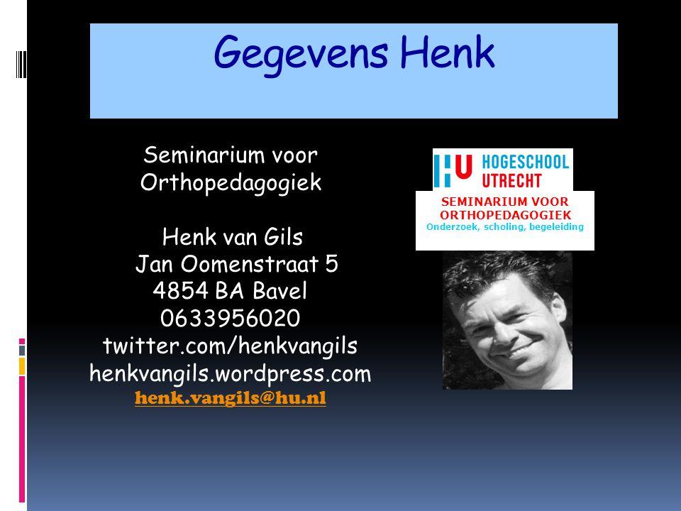 Gegevens Henk Seminarium voor Orthopedagogiek Henk van Gils Jan Oomenstraat 5 4854 BA Bavel 0633956020 twitter.com/henkvangils henkvangils.wordpress.com henk.vangils@hu.nl SEMINARIUM VOOR ORTHOPEDAGOGIEK Onderzoek, scholing, begeleiding