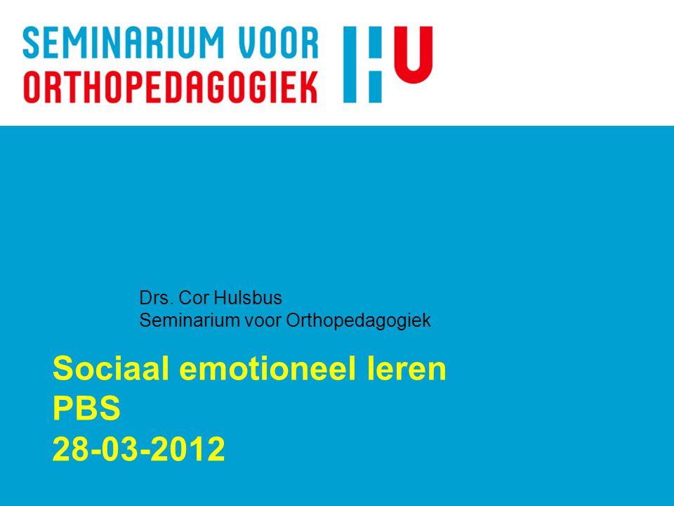 Sociaal emotioneel leren PBS 28-03-2012 Drs. Cor Hulsbus Seminarium voor Orthopedagogiek