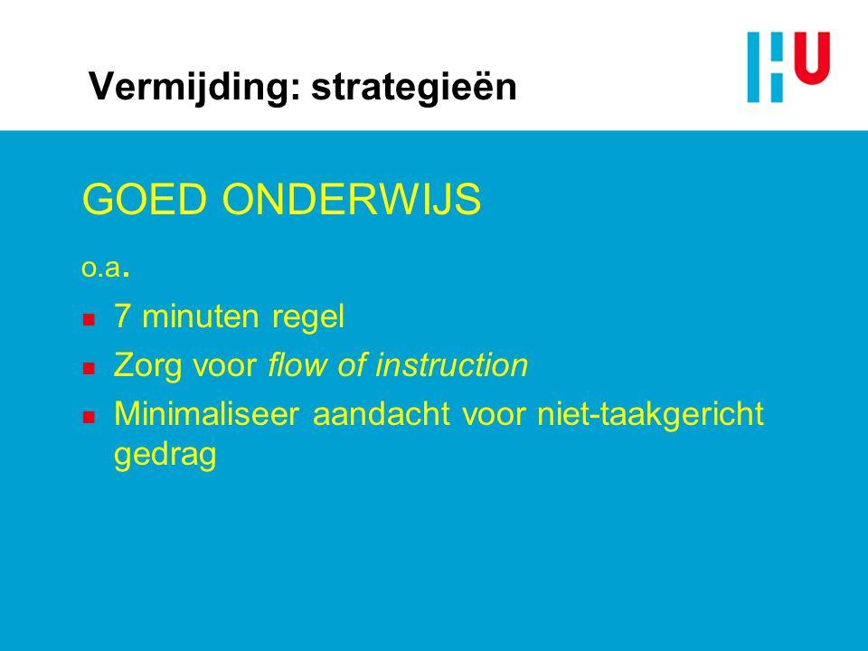 Vermijding: strategieën GOED ONDERWIJS o.a. n 7 minuten regel n Zorg voor flow of instruction n Minimaliseer aandacht voor niet-taakgericht gedrag