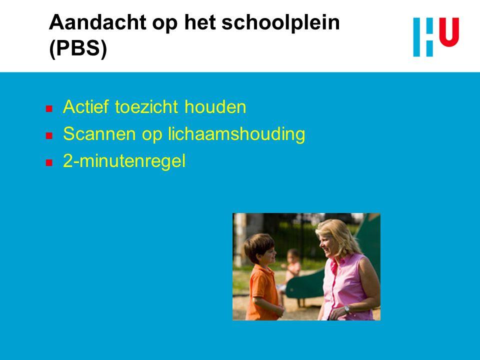 Aandacht op het schoolplein (PBS) n Actief toezicht houden n Scannen op lichaamshouding n 2-minutenregel