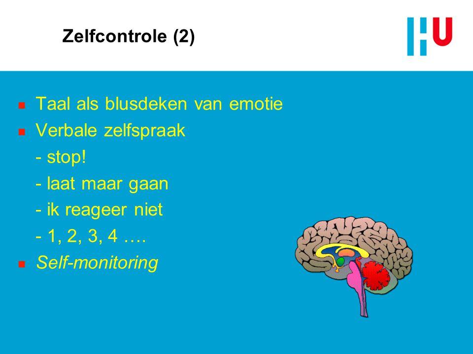 Zelfcontrole (2) n Taal als blusdeken van emotie n Verbale zelfspraak - stop! - laat maar gaan - ik reageer niet - 1, 2, 3, 4 …. n Self-monitoring