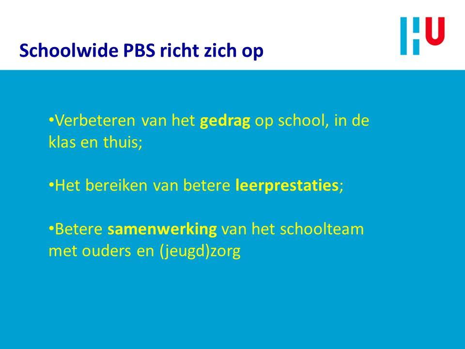 Schoolwide PBS richt zich op Verbeteren van het gedrag op school, in de klas en thuis; Het bereiken van betere leerprestaties; Betere samenwerking van het schoolteam met ouders en (jeugd)zorg