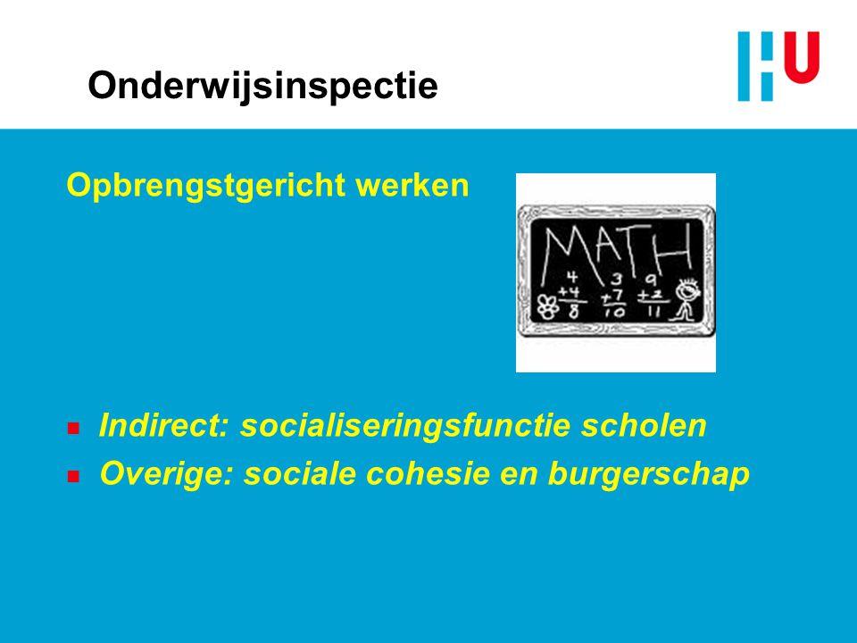 Onderwijsinspectie Opbrengstgericht werken n Indirect: socialiseringsfunctie scholen n Overige: sociale cohesie en burgerschap