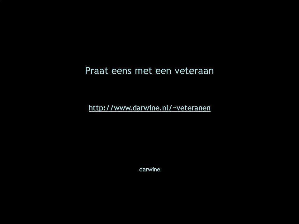 Praat eens met een veteraan http://www.darwine.nl/~veteranen darwine