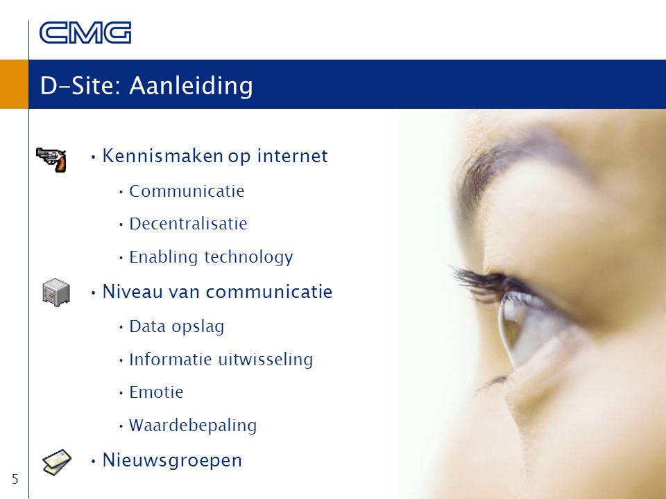 5 D-Site: Aanleiding Kennismaken op internet Communicatie Decentralisatie Enabling technology Niveau van communicatie Data opslag Informatie uitwisseling Emotie Waardebepaling Nieuwsgroepen