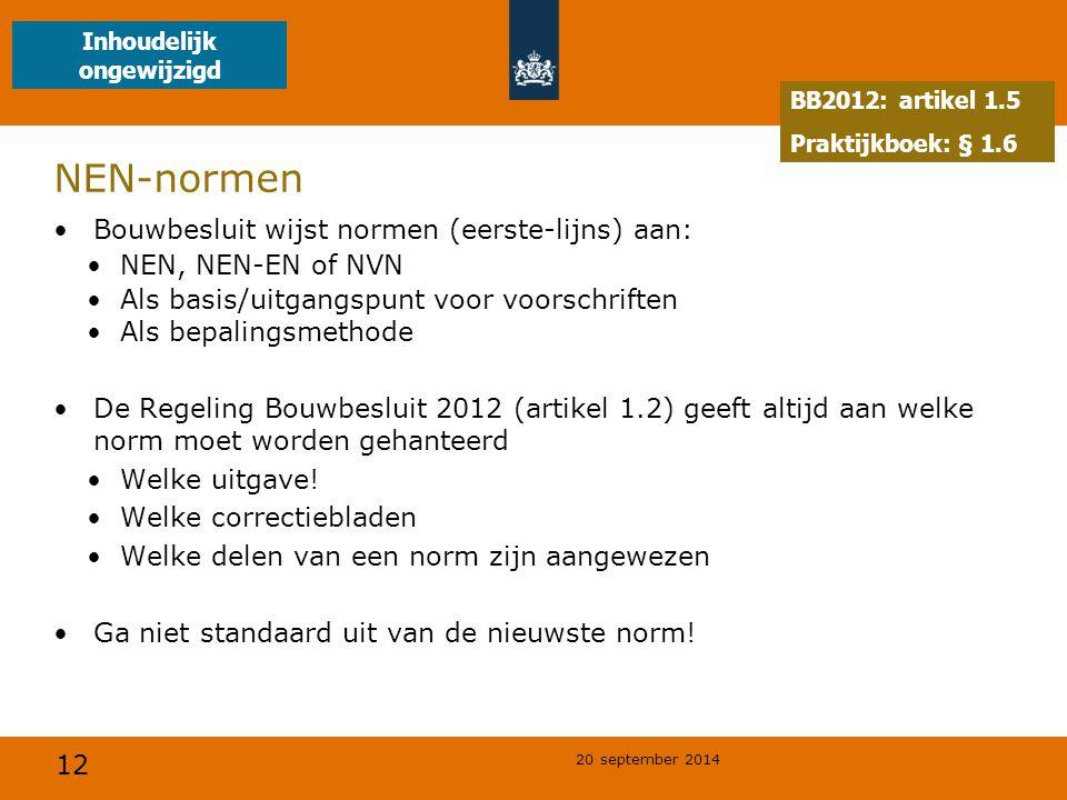 12 20 september 2014 NEN-normen Bouwbesluit wijst normen (eerste-lijns) aan: NEN, NEN-EN of NVN Als basis/uitgangspunt voor voorschriften Als bepalingsmethode De Regeling Bouwbesluit 2012 (artikel 1.2) geeft altijd aan welke norm moet worden gehanteerd Welke uitgave.
