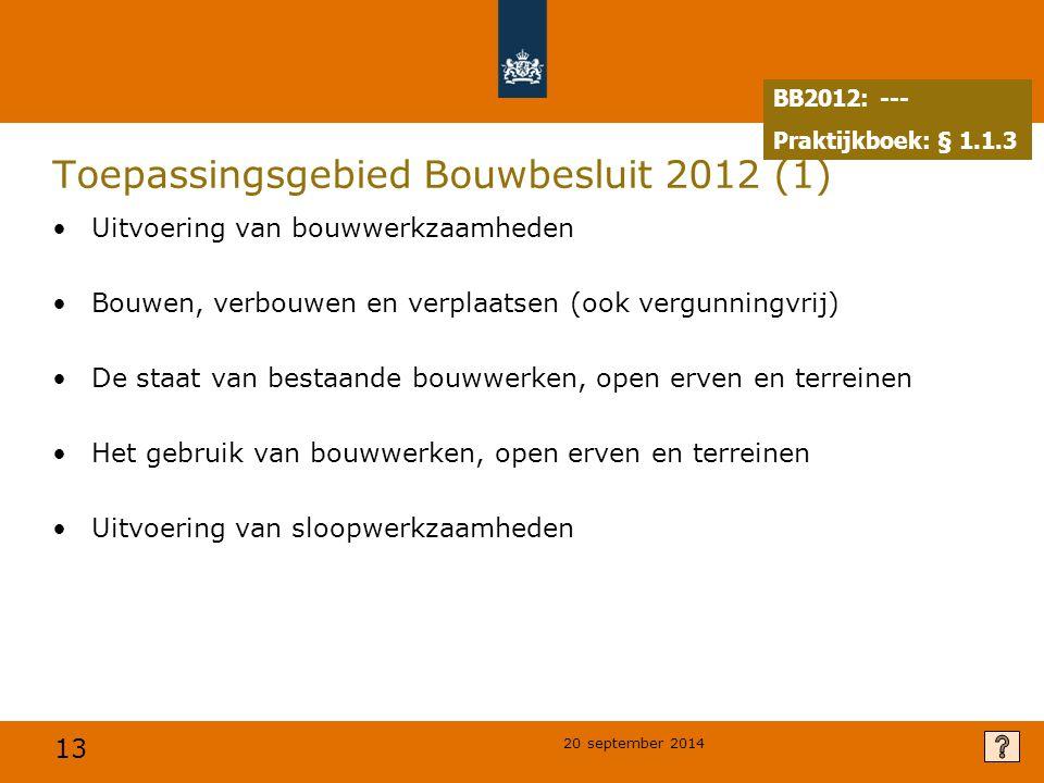 13 20 september 2014 Toepassingsgebied Bouwbesluit 2012 (1) Uitvoering van bouwwerkzaamheden Bouwen, verbouwen en verplaatsen (ook vergunningvrij) De