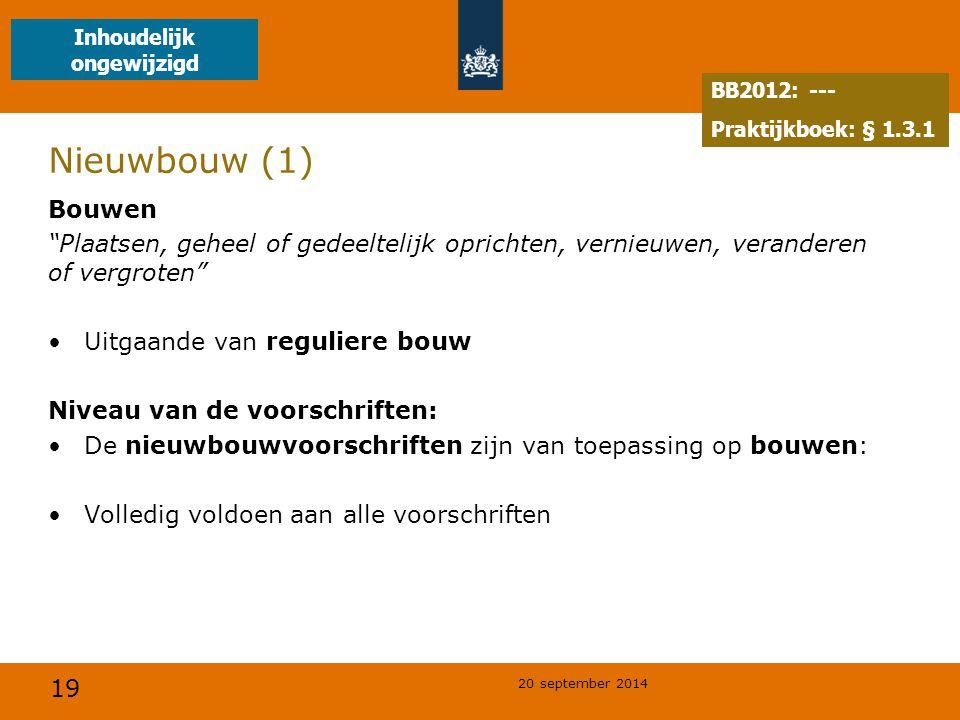 """19 20 september 2014 Nieuwbouw (1) Bouwen """"Plaatsen, geheel of gedeeltelijk oprichten, vernieuwen, veranderen of vergroten"""" Uitgaande van reguliere bo"""