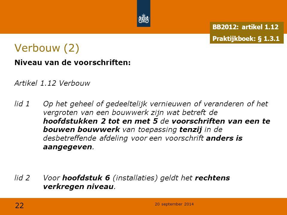 22 20 september 2014 Verbouw (2) Niveau van de voorschriften: Artikel 1.12 Verbouw lid 1Op het geheel of gedeeltelijk vernieuwen of veranderen of het