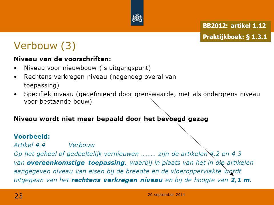 23 20 september 2014 Verbouw (3) Niveau van de voorschriften: Niveau voor nieuwbouw (is uitgangspunt) Rechtens verkregen niveau (nagenoeg overal van t