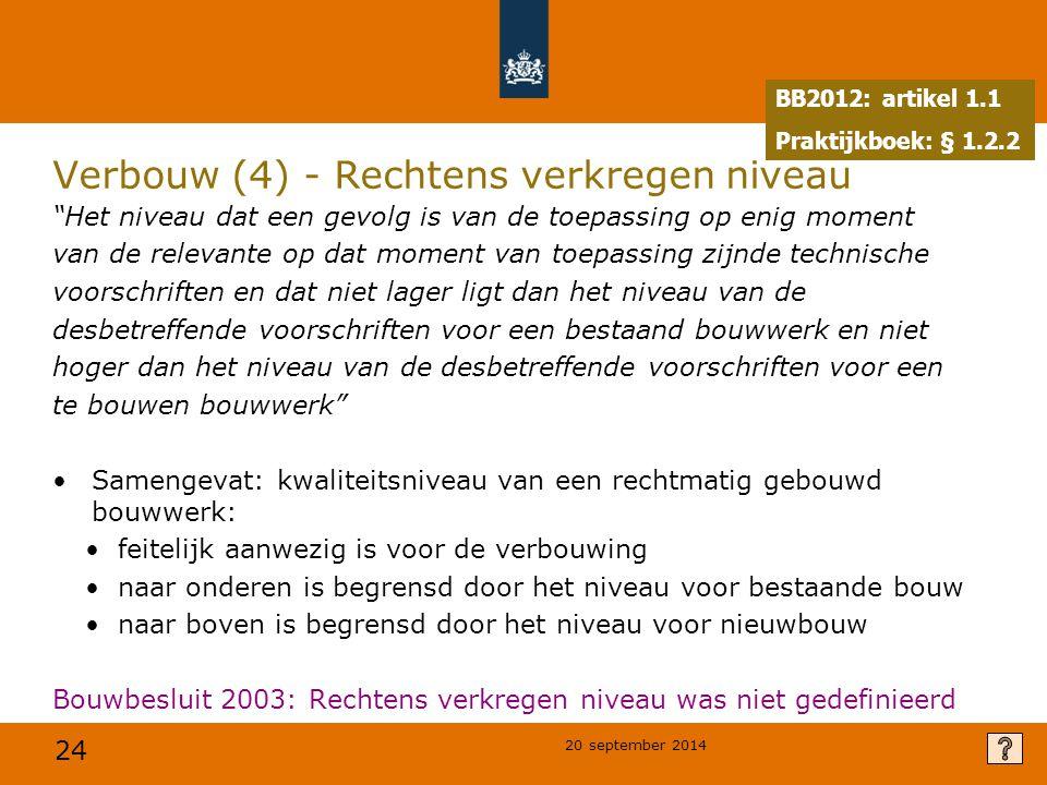 """24 20 september 2014 Verbouw (4) - Rechtens verkregen niveau """"Het niveau dat een gevolg is van de toepassing op enig moment van de relevante op dat mo"""