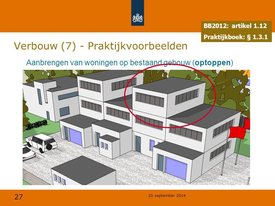 27 20 september 2014 Verbouw (7) - Praktijkvoorbeelden Aanbrengen van woningen op bestaand gebouw (optoppen) BB2012: artikel 1.12 Praktijkboek: § 1.3.
