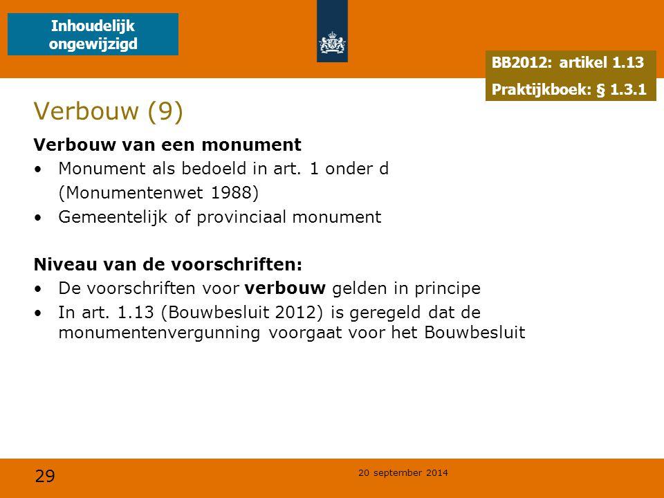 29 20 september 2014 Verbouw (9) Verbouw van een monument Monument als bedoeld in art. 1 onder d (Monumentenwet 1988) Gemeentelijk of provinciaal monu